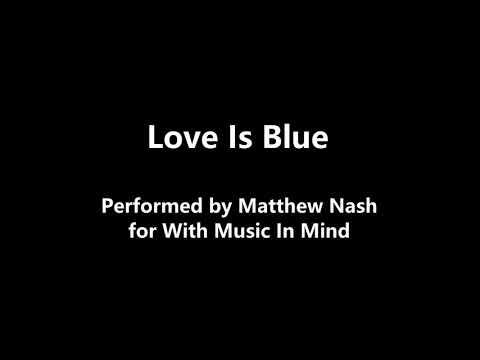 Love is Blue (performed by Matthew)